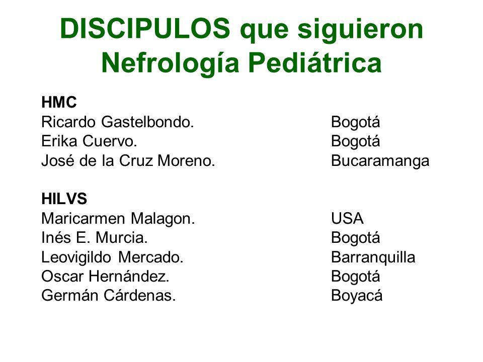 DISCIPULOS que siguieron Nefrología Pediátrica HMC Ricardo Gastelbondo. Bogotá Erika Cuervo. Bogotá José de la Cruz Moreno. Bucaramanga HILVS Maricarm