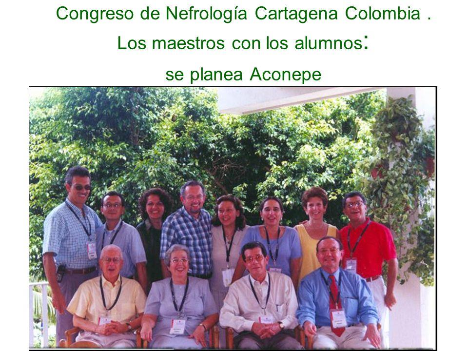 Cartagena, 2004 Congreso de Nefrología Cartagena Colombia. Los maestros con los alumnos : se planea Aconepe