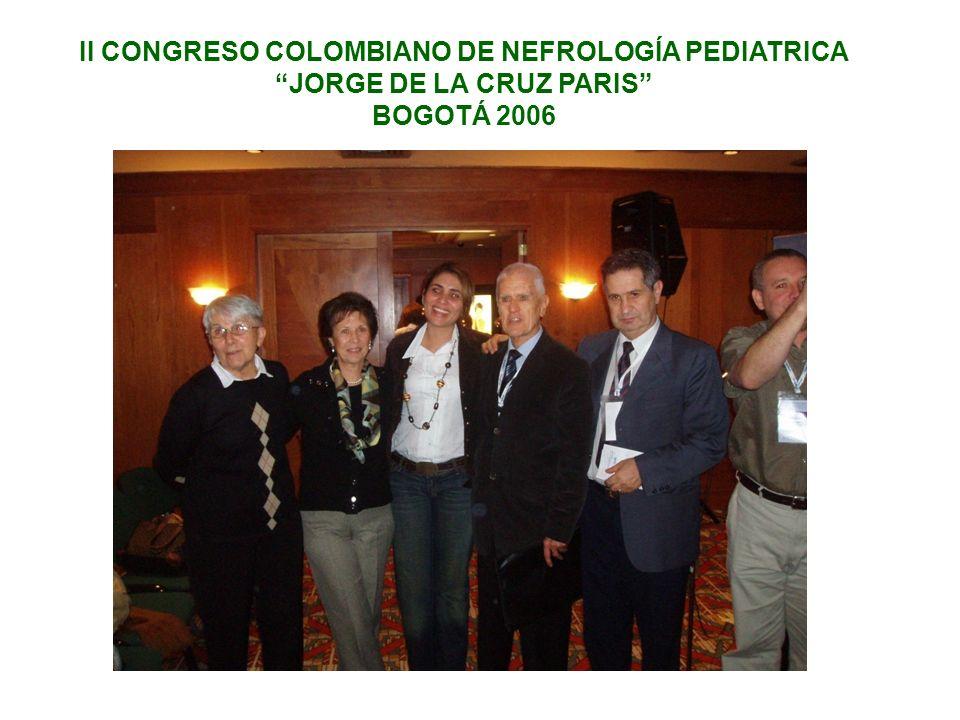 II CONGRESO COLOMBIANO DE NEFROLOGÍA PEDIATRICA JORGE DE LA CRUZ PARIS BOGOTÁ 2006
