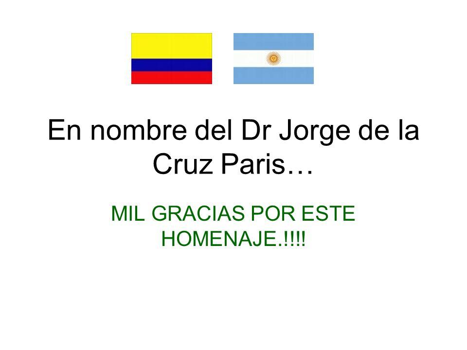 En nombre del Dr Jorge de la Cruz Paris… MIL GRACIAS POR ESTE HOMENAJE.!!!!