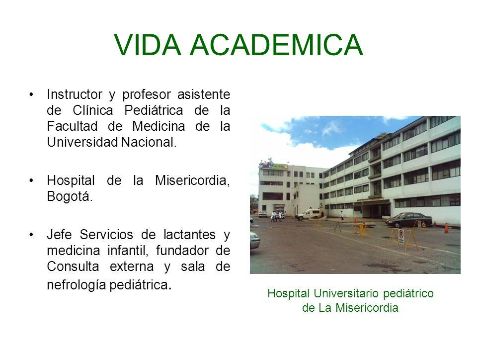 Instructor y profesor asistente de Clínica Pediátrica de la Facultad de Medicina de la Universidad Nacional. Hospital de la Misericordia, Bogotá. Jefe