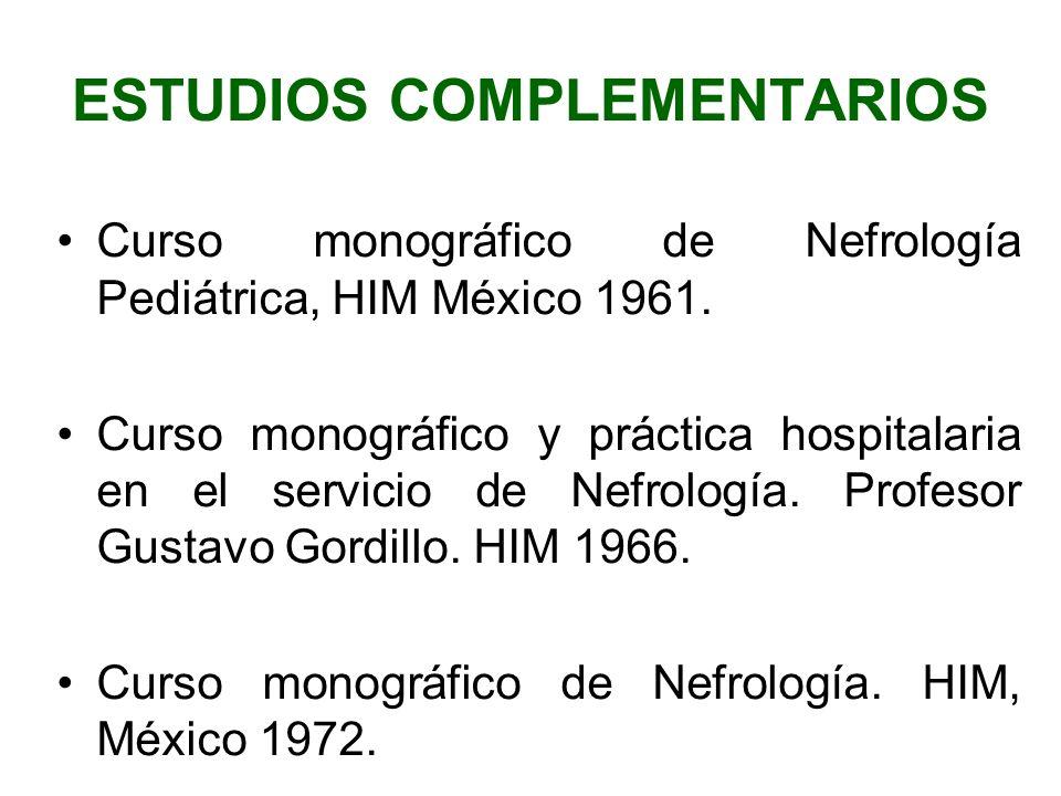 ESTUDIOS COMPLEMENTARIOS Curso monográfico de Nefrología Pediátrica, HIM México 1961. Curso monográfico y práctica hospitalaria en el servicio de Nefr