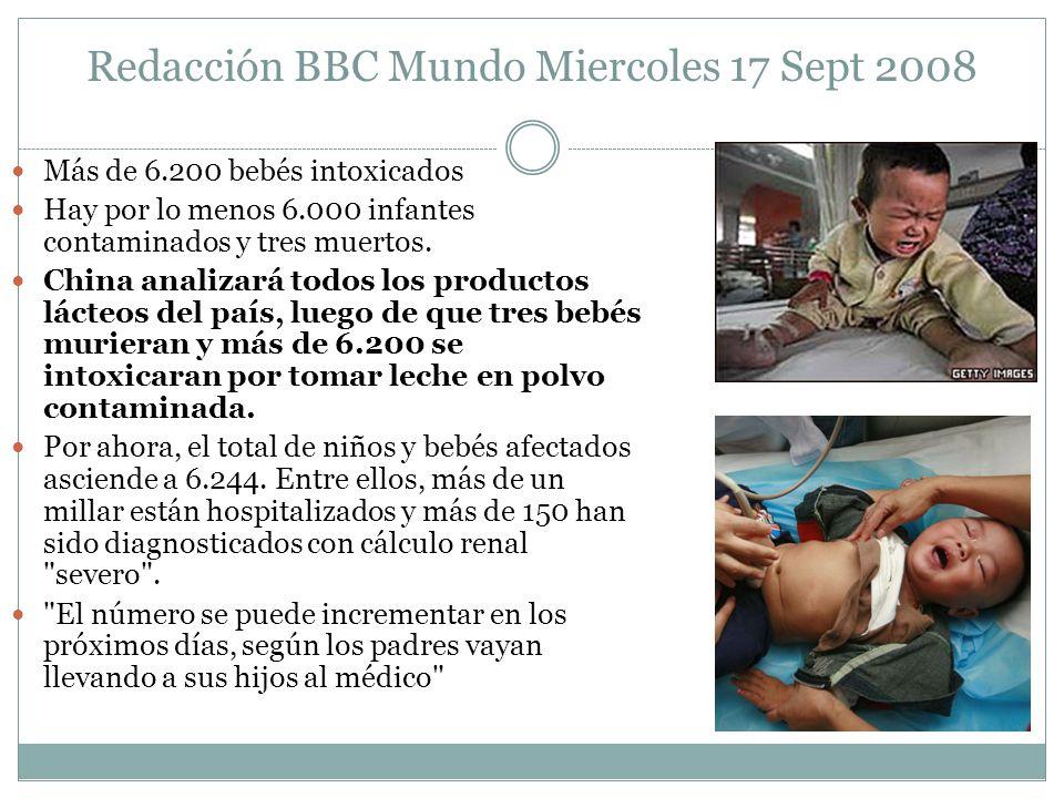 Redacción BBC Mundo Miercoles 17 Sept 2008 Más de 6.200 bebés intoxicados Hay por lo menos 6.000 infantes contaminados y tres muertos. China analizará