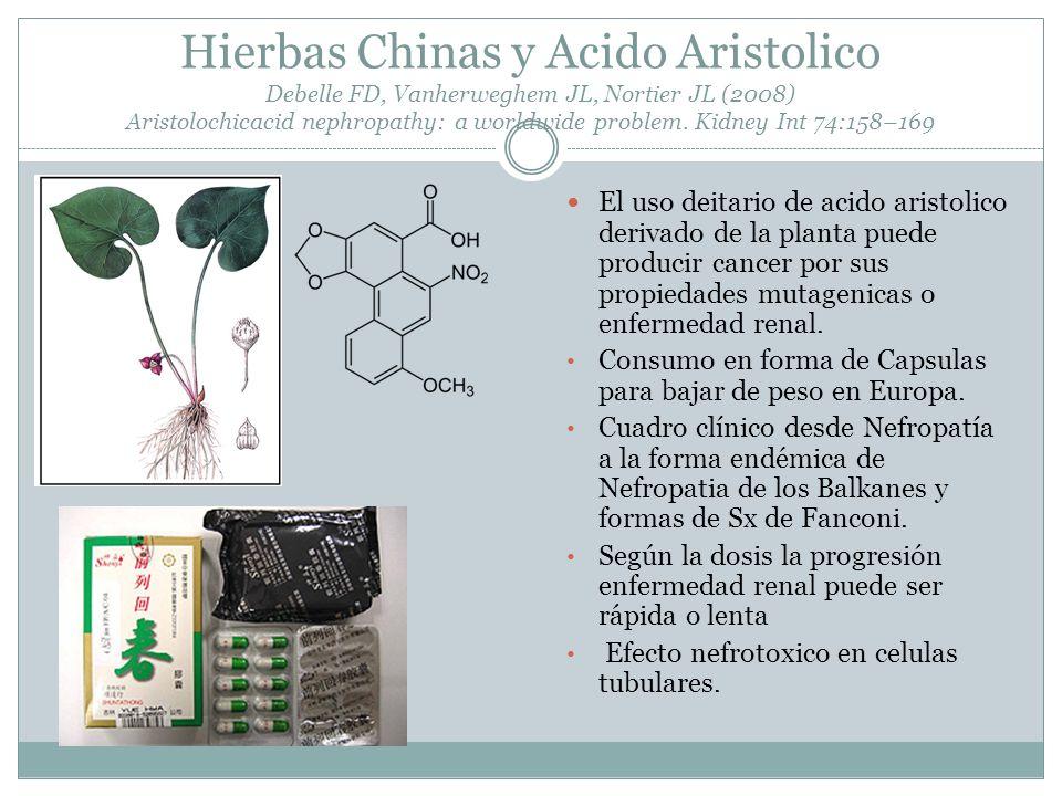 Hierbas Chinas y Acido Aristolico Debelle FD, Vanherweghem JL, Nortier JL (2008) Aristolochicacid nephropathy: a worldwide problem. Kidney Int 74:158–