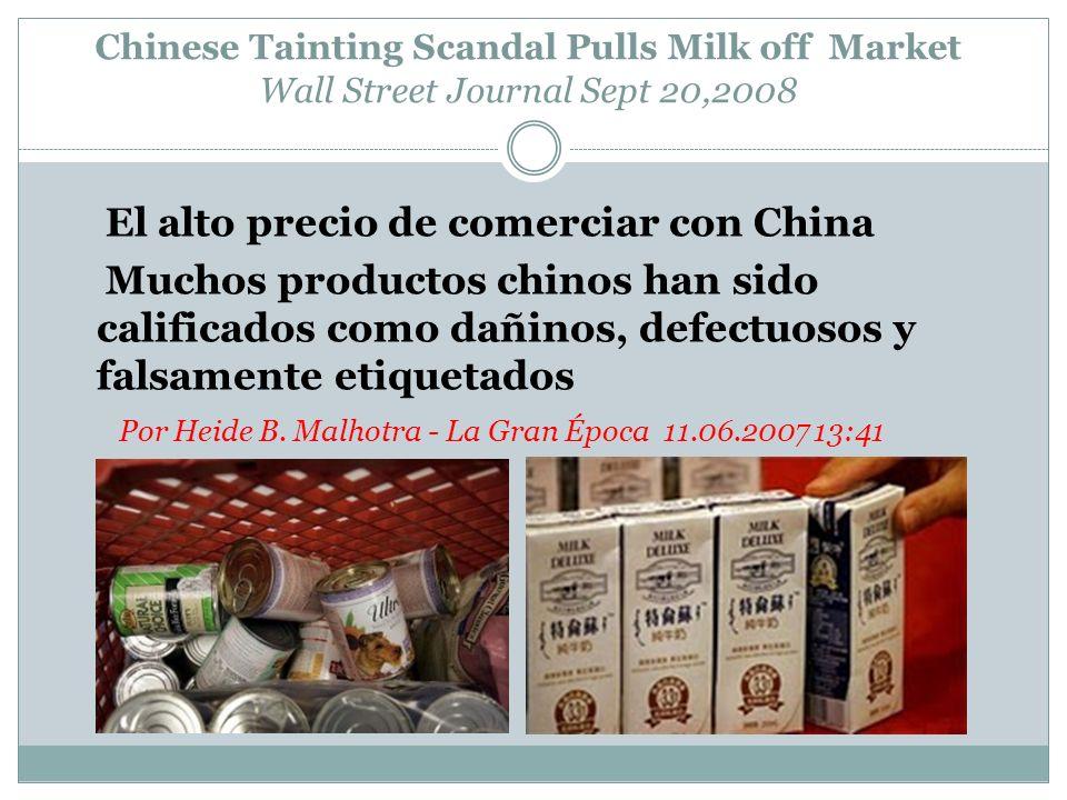 Chinese Tainting Scandal Pulls Milk off Market Wall Street Journal Sept 20,2008 El alto precio de comerciar con China Muchos productos chinos han sido