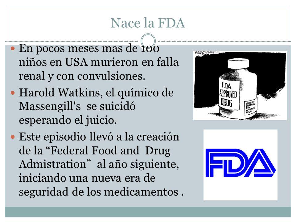 Nace la FDA En pocos meses mas de 100 niños en USA murieron en falla renal y con convulsiones. Harold Watkins, el químico de Massengill's se suicidó e