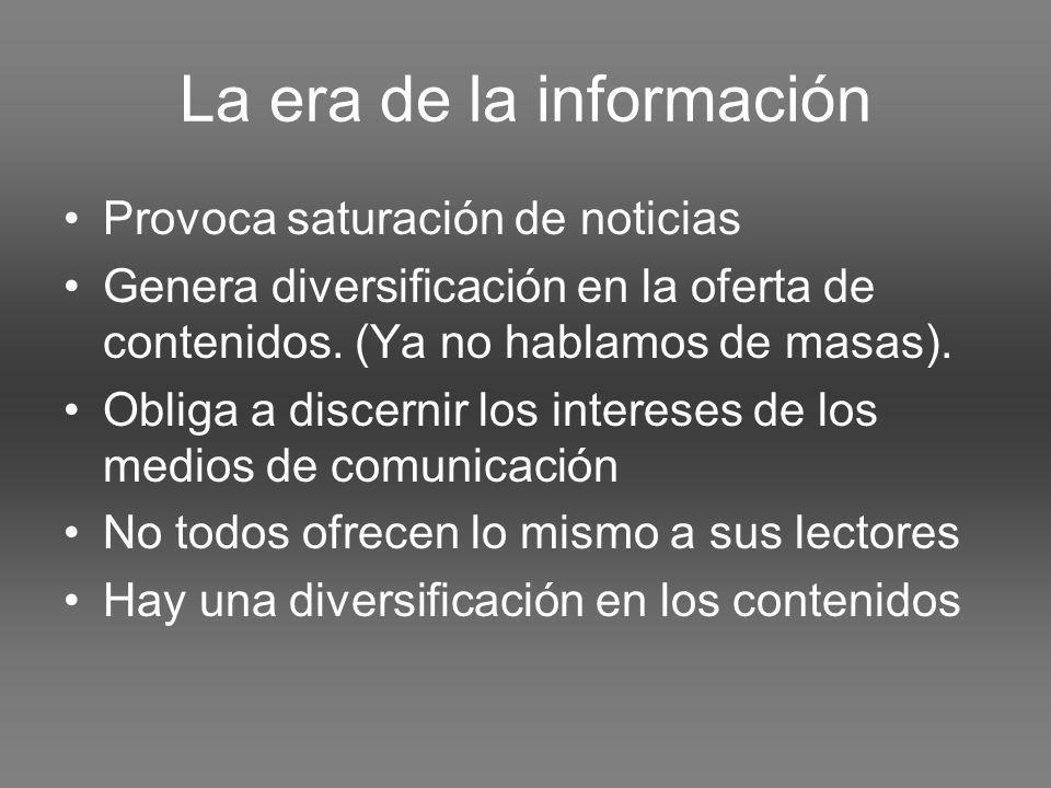 La era de la información Provoca saturación de noticias Genera diversificación en la oferta de contenidos.