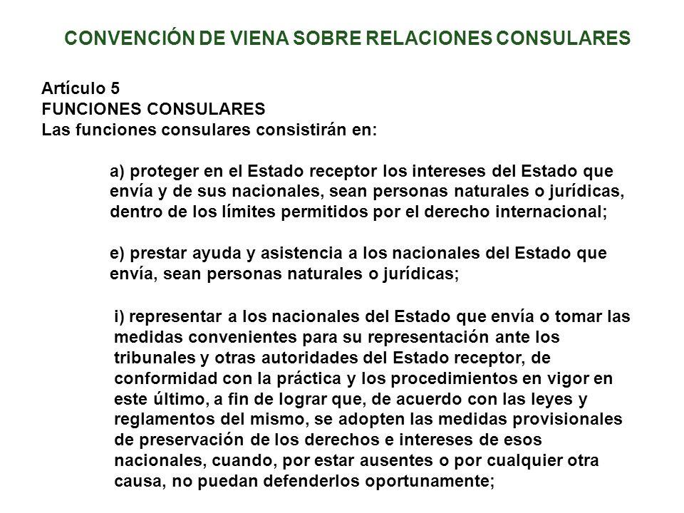 CONVENCIÓN DE VIENA SOBRE RELACIONES CONSULARES i) representar a los nacionales del Estado que envía o tomar las medidas convenientes para su represen