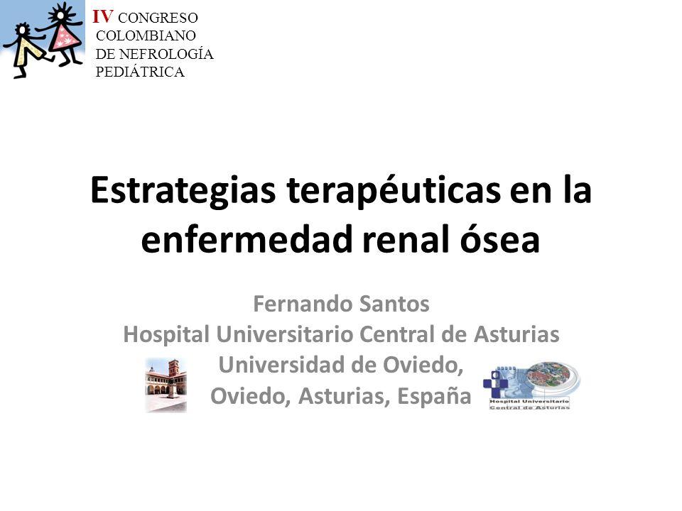 Estrategias terapéuticas en la enfermedad renal ósea Fernando Santos Hospital Universitario Central de Asturias Universidad de Oviedo, Oviedo, Asturia