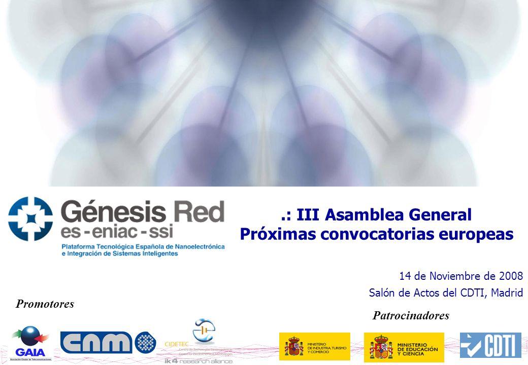 1.: III Asamblea General Próximas convocatorias europeas 14 de Noviembre de 2008 Salón de Actos del CDTI, Madrid Promotores Patrocinadores