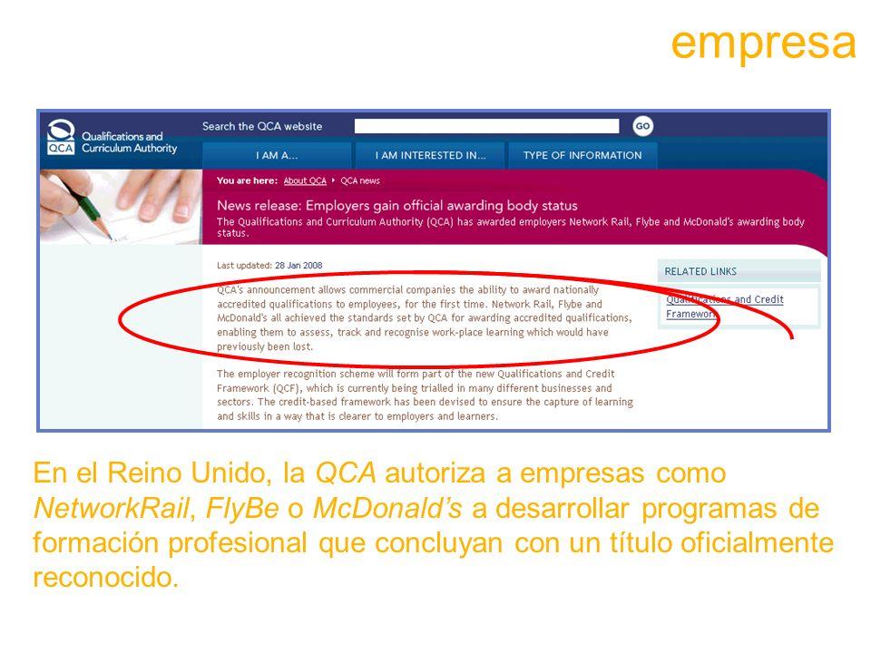 En el Reino Unido, la QCA autoriza a empresas como NetworkRail, FlyBe o McDonalds a desarrollar programas de formación profesional que concluyan con un título oficialmente reconocido.