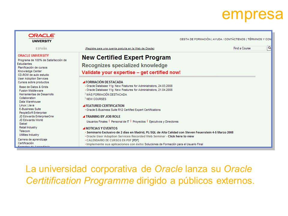 empresa La universidad corporativa de Oracle lanza su Oracle Certitification Programme dirigido a públicos externos.