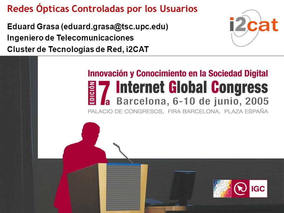 07/06/2005 1 Redes Ópticas Controladas por los Usuarios Eduard Grasa (eduard.grasa@tsc.upc.edu) Ingeniero de Telecomunicaciones Cluster de Tecnologías de Red, i2CAT