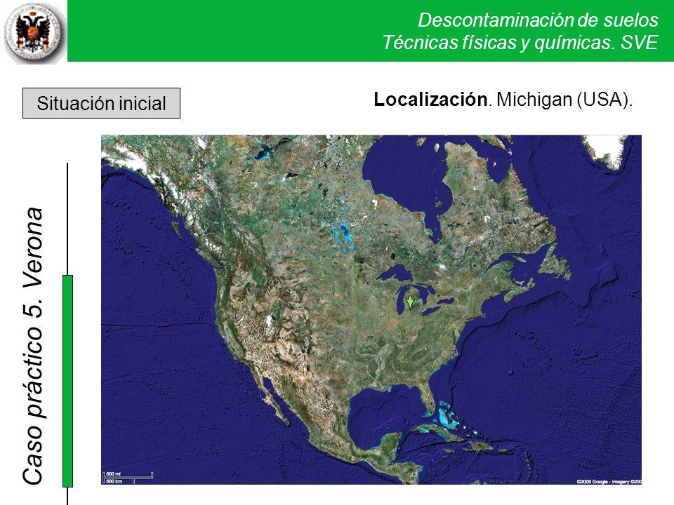 Descontaminación de suelos Técnicas físicas y químicas. SVE Caso práctico 5. Verona Situación inicial Localización. Michigan (USA). Verona