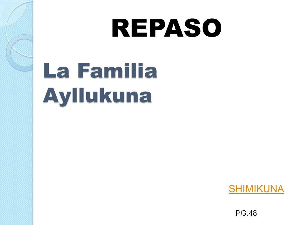 La Familia Ayllukuna SHIMIKUNA PG.48 REPASO