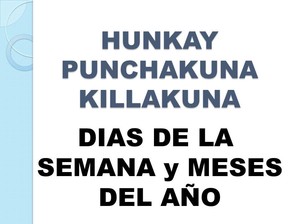 DIAS DE LA SEMANA y MESES DEL AÑO HUNKAY PUNCHAKUNA KILLAKUNA