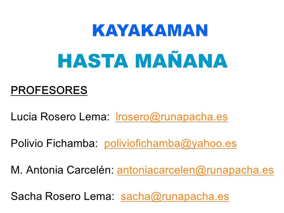 HASTA MAÑANA PROFESORES Lucia Rosero Lema: lrosero@runapacha.eslrosero@runapacha.es Polivio Fichamba: poliviofichamba@yahoo.espoliviofichamba@yahoo.es