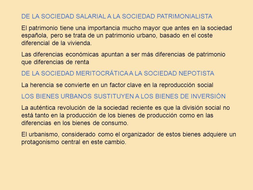 DE LA SOCIEDAD SALARIAL A LA SOCIEDAD PATRIMONIALISTA El patrimonio tiene una importancia mucho mayor que antes en la sociedad española, pero se trata