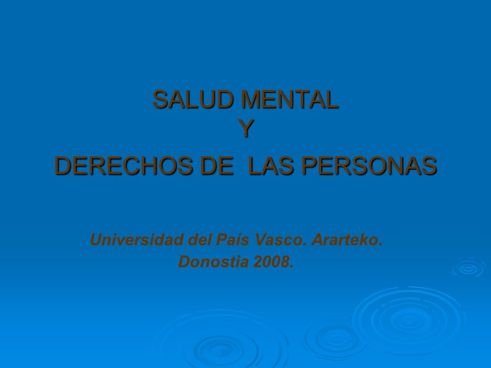 SALUD MENTAL Y DERECHOS DE LAS PERSONAS Universidad del País Vasco. Ararteko. Donostia 2008.