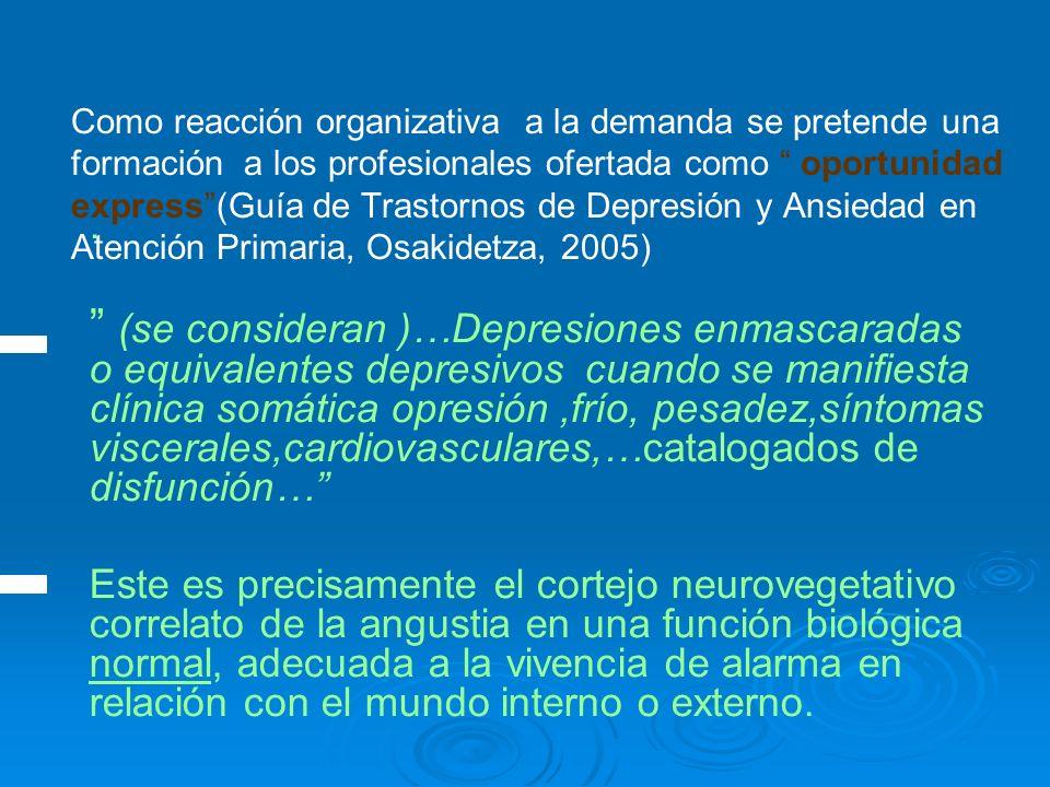 Como reacción organizativa a la demanda se pretende una formación a los profesionales ofertada como oportunidad express(Guía de Trastornos de Depresión y Ansiedad en Atención Primaria, Osakidetza, 2005).