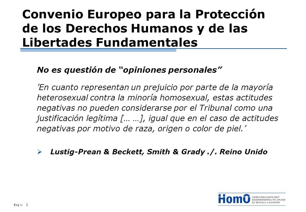 Eng 1:2 Convenio Europeo para la Protección de los Derechos Humanos y de las Libertades Fundamentales No es questión de opiniones personales En cuanto