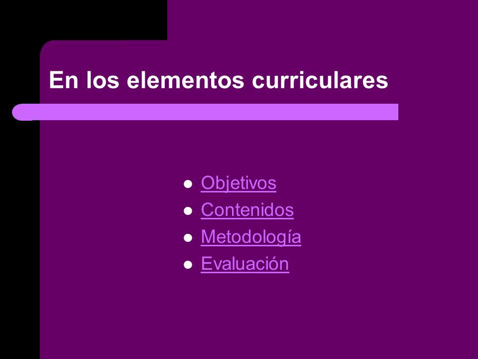 En los elementos curriculares Objetivos Contenidos Metodología Evaluación
