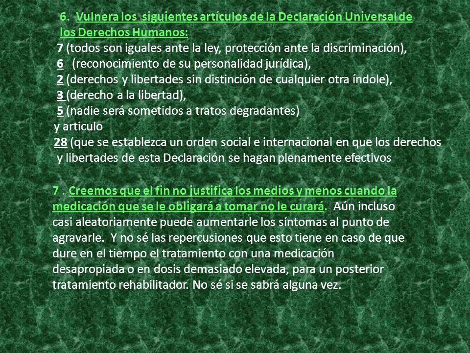 6. Vulnera los siguientes artículos de la Declaración Universal de los Derechos Humanos: 7 (todos son iguales ante la ley, protección ante la discrimi
