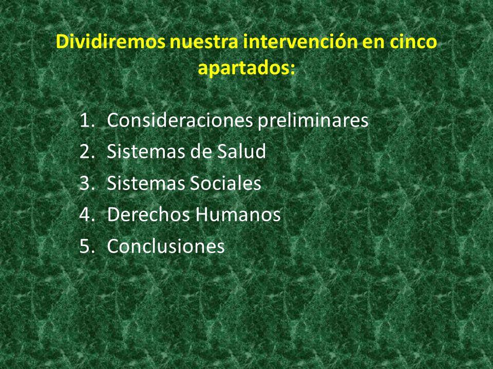 Dividiremos nuestra intervención en cinco apartados: 1.Consideraciones preliminares 2.Sistemas de Salud 3.Sistemas Sociales 4.Derechos Humanos 5.Concl