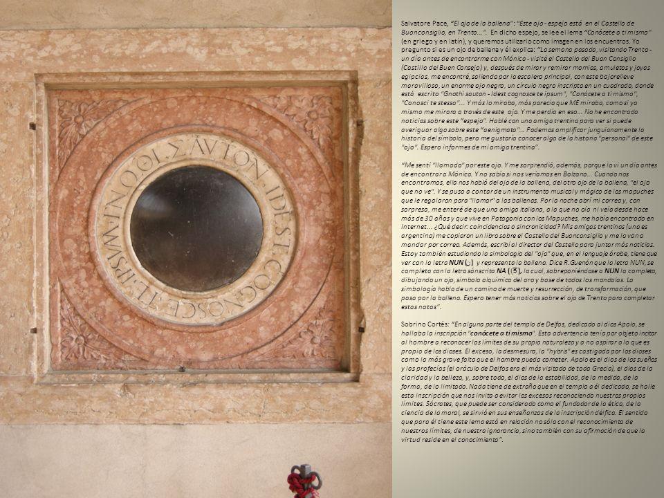 Salvatore Pace, El ojo de la ballena: Este ojo - espejo está en el Castello de Buonconsiglio, en Trento.... En dicho espejo, se lee el lema Conócete a