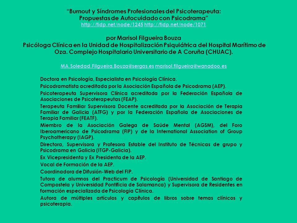 Burnout y Síndromes Profesionales del Psicoterapeuta: Propuestas de Autocuidado con Psicodrama http://fidp.net/node/1245 http://fidp.net/node/1071 por
