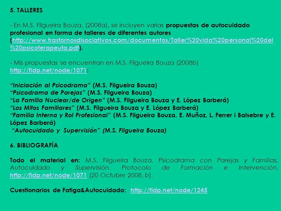 5. TALLERES - En M.S. Filgueira Bouza. (2008a), se incluyen varias propuestas de autocuidado profesional en forma de talleres de diferentes autores (h