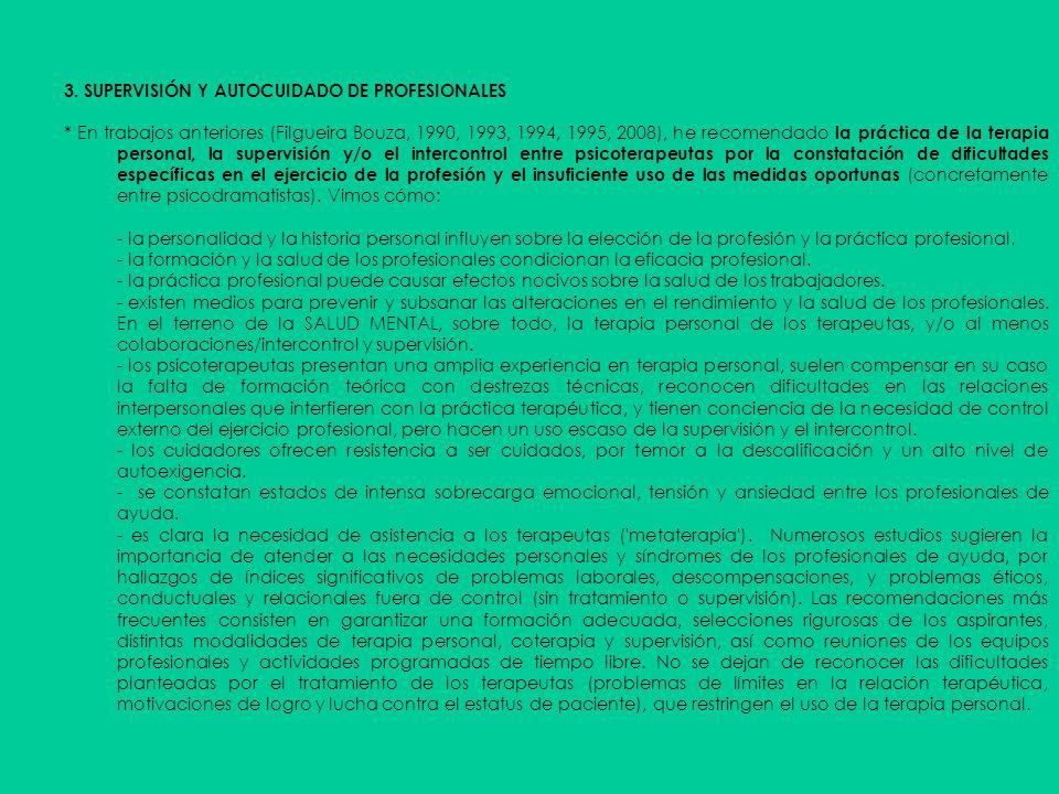 3. SUPERVISIÓN Y AUTOCUIDADO DE PROFESIONALES * En trabajos anteriores (Filgueira Bouza, 1990, 1993, 1994, 1995, 2008), he recomendado la práctica de