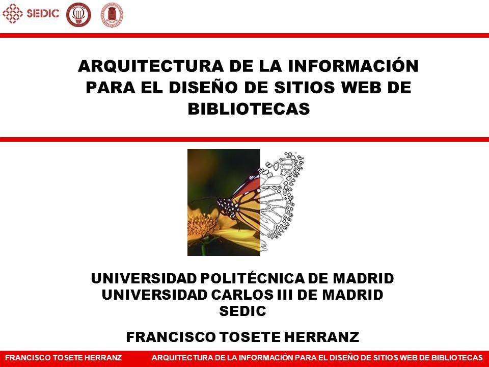 FRANCISCO TOSETE HERRANZARQUITECTURA DE LA INFORMACIÓN PARA EL DISEÑO DE SITIOS WEB DE BIBLIOTECAS 5.
