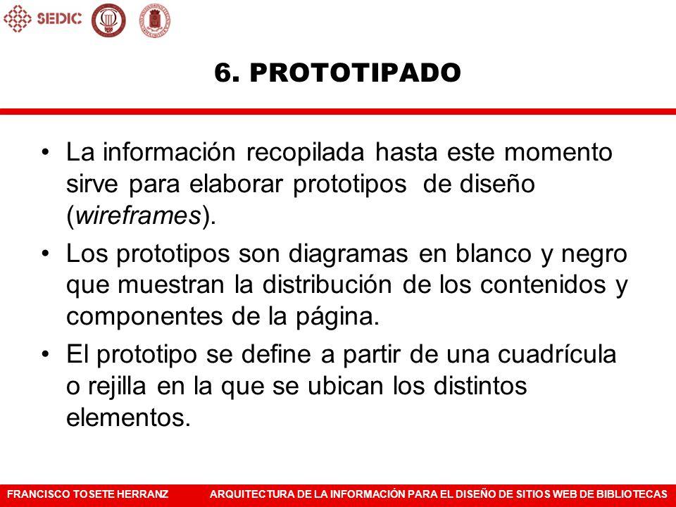 FRANCISCO TOSETE HERRANZARQUITECTURA DE LA INFORMACIÓN PARA EL DISEÑO DE SITIOS WEB DE BIBLIOTECAS Ventajas de los prototipos: Tienen un bajo coste de producción.