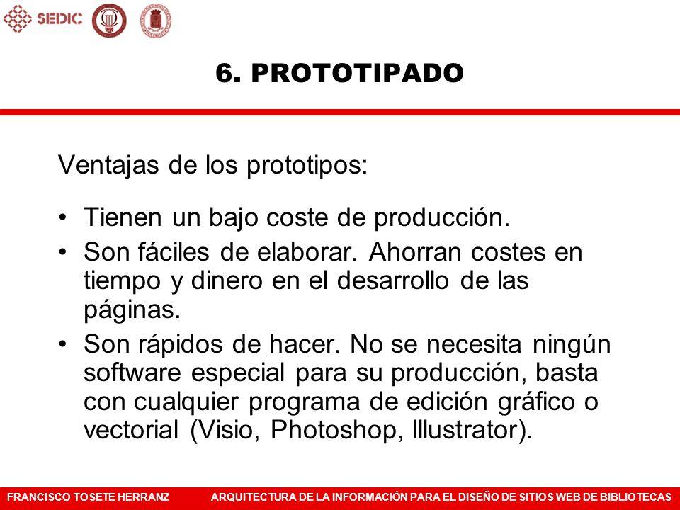 FRANCISCO TOSETE HERRANZARQUITECTURA DE LA INFORMACIÓN PARA EL DISEÑO DE SITIOS WEB DE BIBLIOTECAS Ventajas de los prototipos: Tienen un bajo coste de
