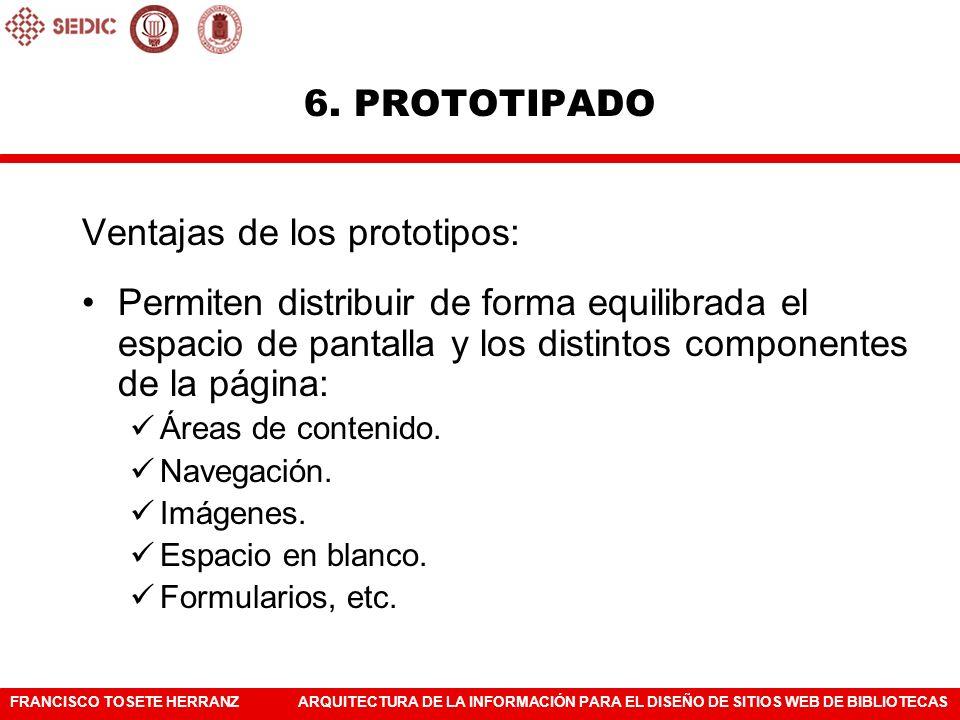 FRANCISCO TOSETE HERRANZARQUITECTURA DE LA INFORMACIÓN PARA EL DISEÑO DE SITIOS WEB DE BIBLIOTECAS Ventajas de los prototipos: Permiten distribuir de