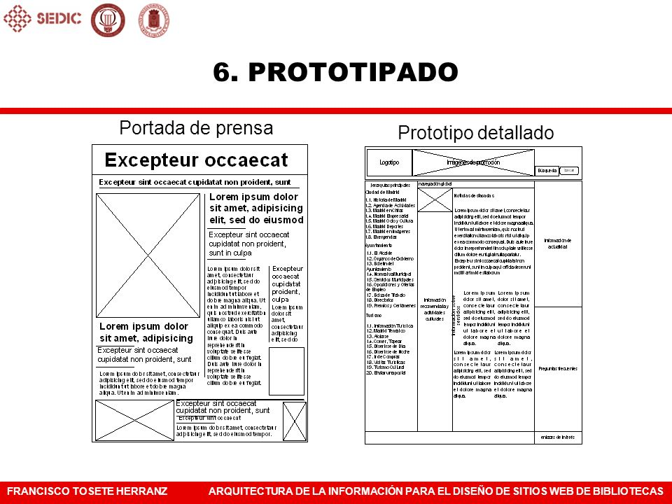FRANCISCO TOSETE HERRANZARQUITECTURA DE LA INFORMACIÓN PARA EL DISEÑO DE SITIOS WEB DE BIBLIOTECAS Los prototipos pueden ser simples bocetos en papel o pueden crearse con un editor de imágenes o de HTML.
