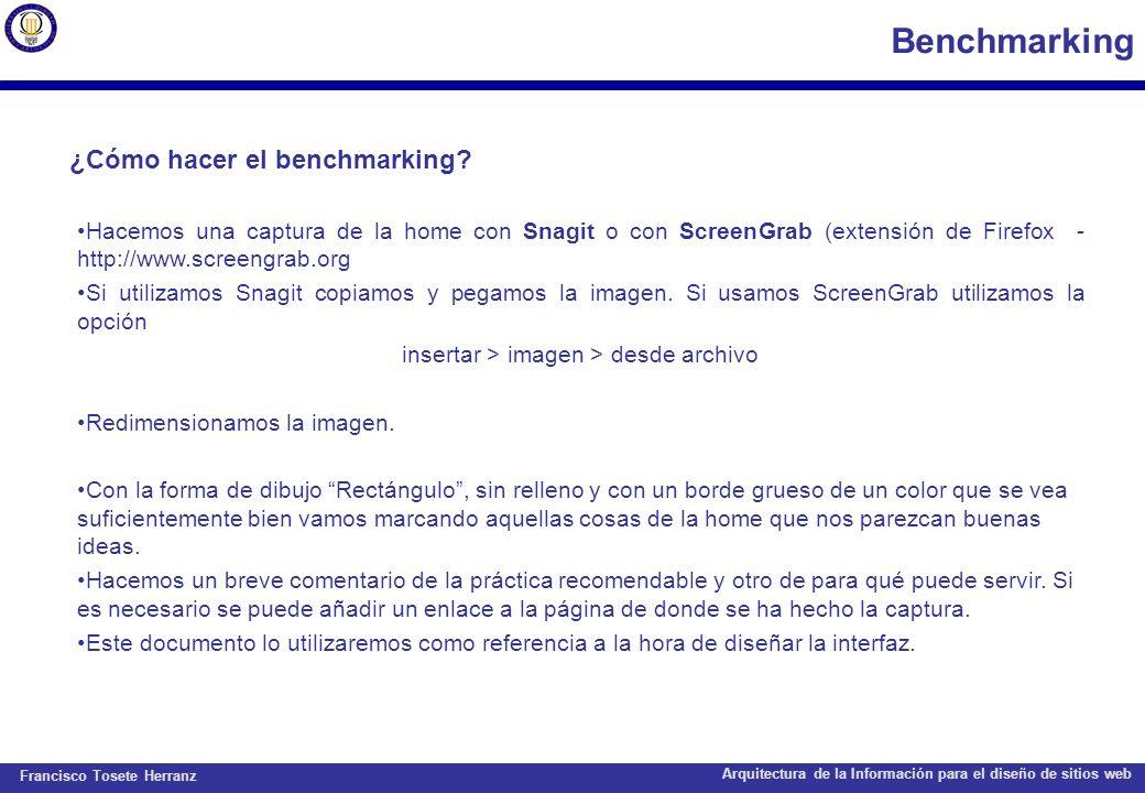 Francisco Tosete Herranz Arquitectura de la Información para el diseño de sitios web Benchmarking ¿Cómo hacer el benchmarking? Hacemos una captura de