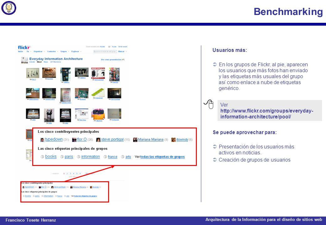 Francisco Tosete Herranz Arquitectura de la Información para el diseño de sitios web Benchmarking Usuarios más: En los grupos de Flickr, al pie, apare