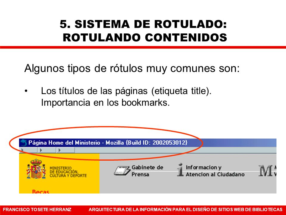 FRANCISCO TOSETE HERRANZARQUITECTURA DE LA INFORMACIÓN PARA EL DISEÑO DE SITIOS WEB DE BIBLIOTECAS Algunos tipos de rótulos muy comunes son: Los títul