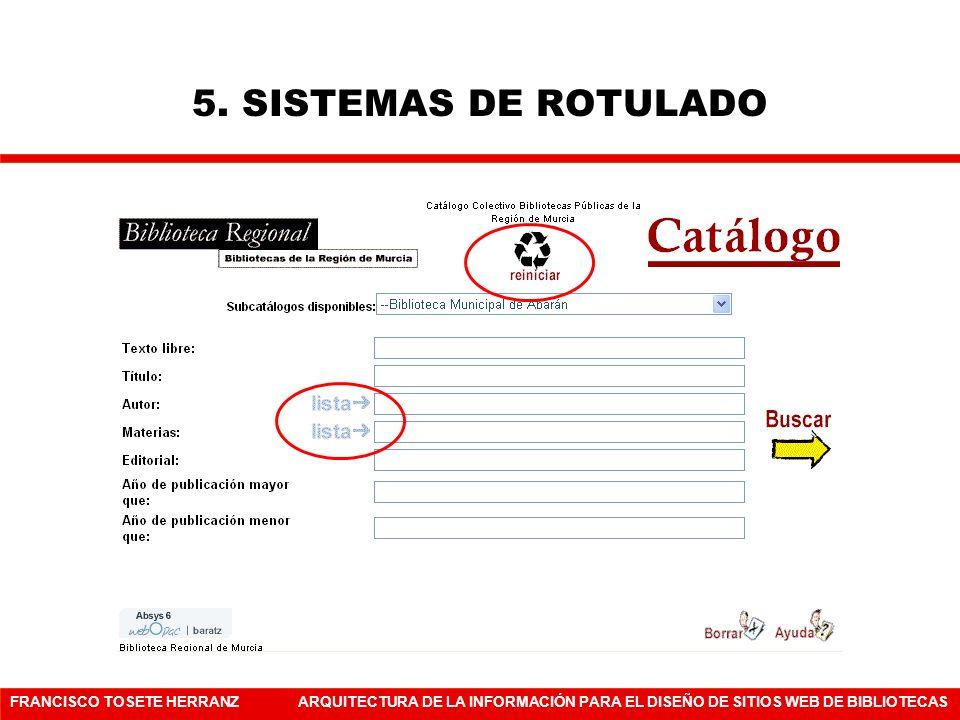 FRANCISCO TOSETE HERRANZARQUITECTURA DE LA INFORMACIÓN PARA EL DISEÑO DE SITIOS WEB DE BIBLIOTECAS 5. SISTEMAS DE ROTULADO
