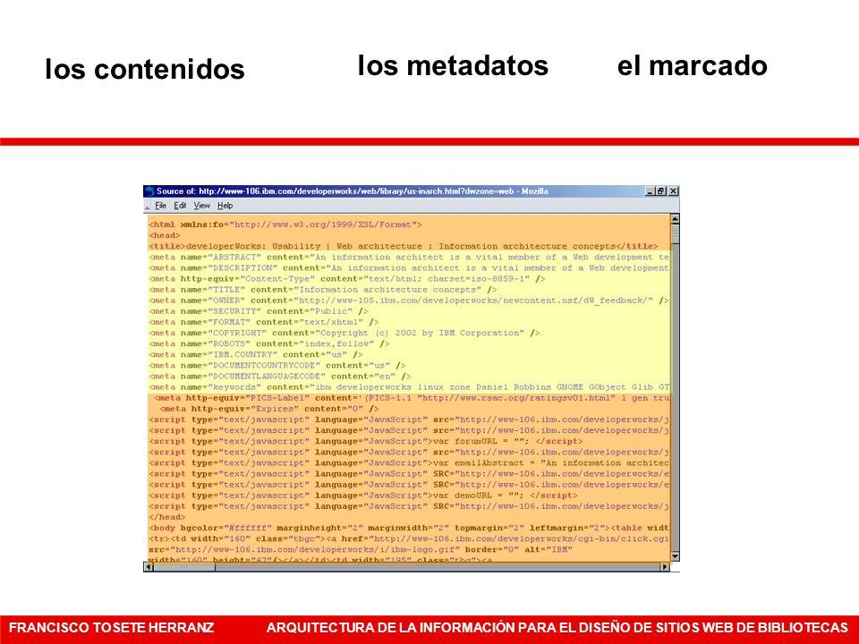 FRANCISCO TOSETE HERRANZARQUITECTURA DE LA INFORMACIÓN PARA EL DISEÑO DE SITIOS WEB DE BIBLIOTECAS los metadatosel marcado los contenidos