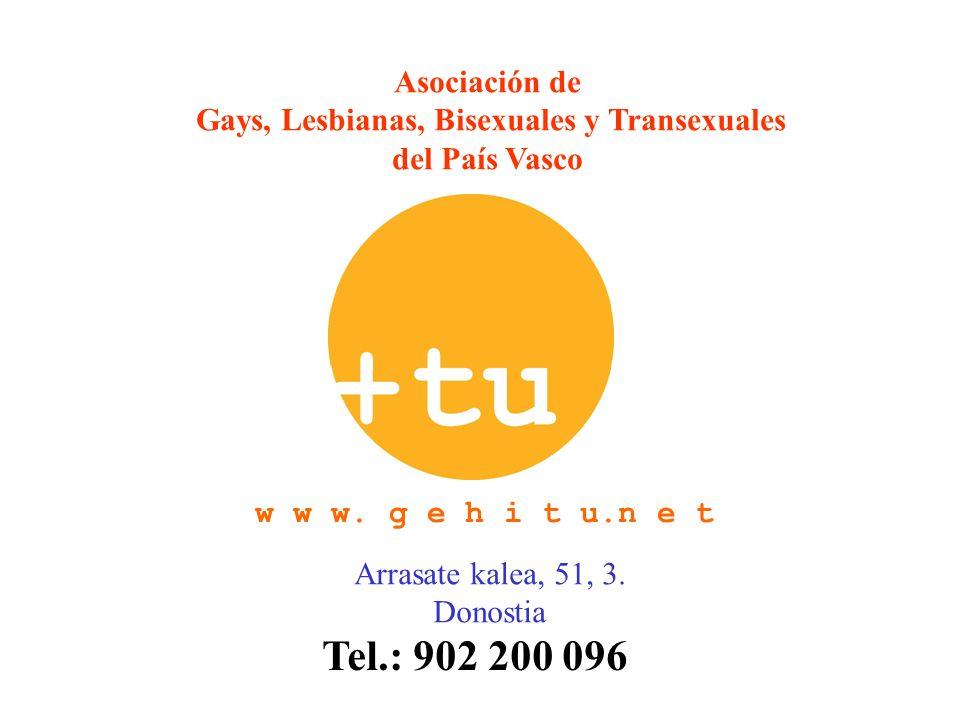 Arrasate kalea, 51, 3. Donostia Asociación de Gays, Lesbianas, Bisexuales y Transexuales del País Vasco Tel.: 902 200 096 w w w. g e h i t u.n e t