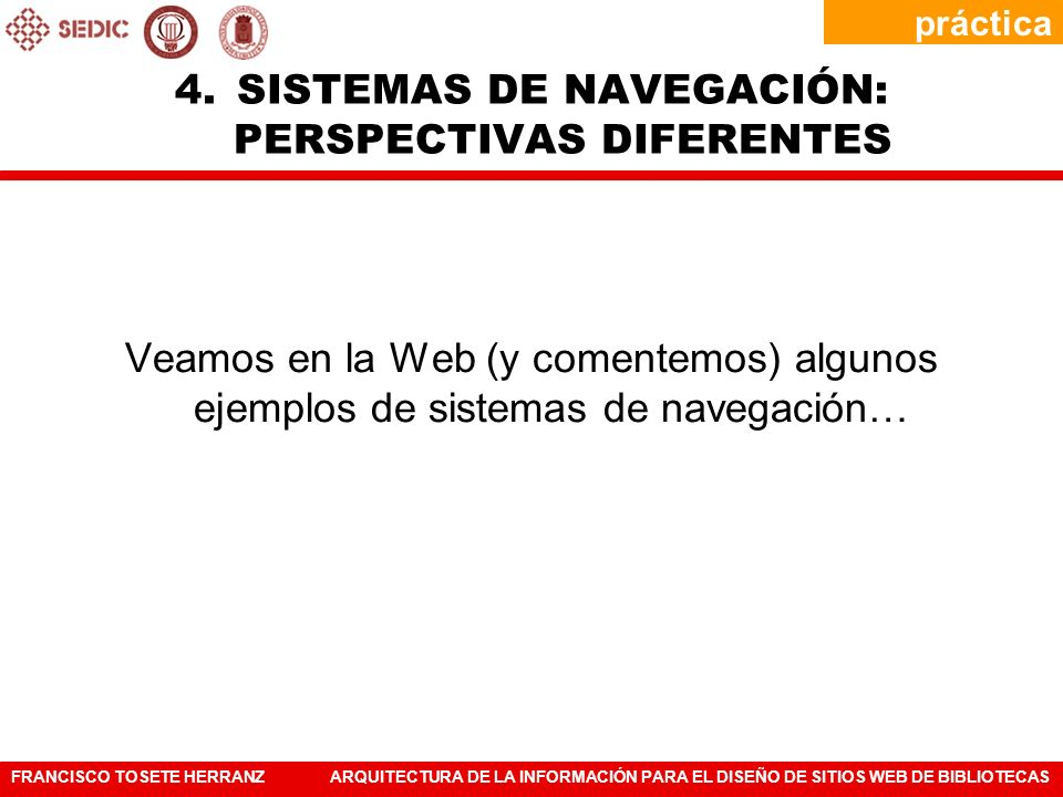 FRANCISCO TOSETE HERRANZARQUITECTURA DE LA INFORMACIÓN PARA EL DISEÑO DE SITIOS WEB DE BIBLIOTECAS Veamos en la Web (y comentemos) algunos ejemplos de
