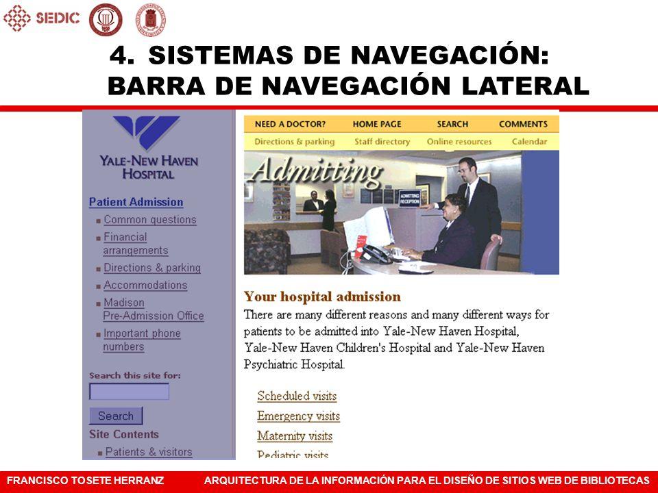 FRANCISCO TOSETE HERRANZARQUITECTURA DE LA INFORMACIÓN PARA EL DISEÑO DE SITIOS WEB DE BIBLIOTECAS 4.SISTEMAS DE NAVEGACIÓN: BARRA DE NAVEGACIÓN LATER