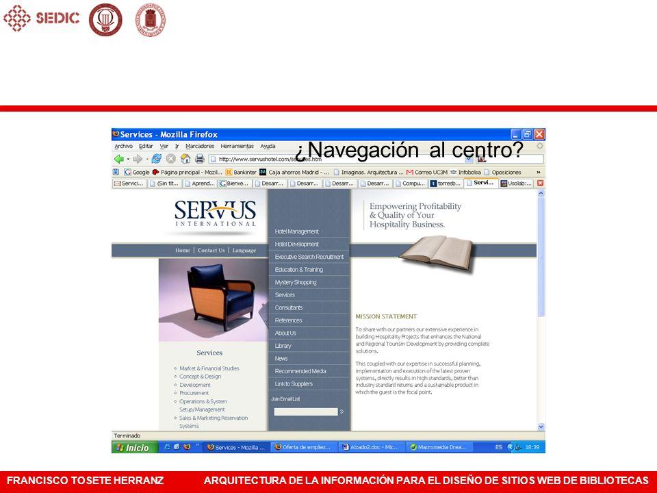 FRANCISCO TOSETE HERRANZARQUITECTURA DE LA INFORMACIÓN PARA EL DISEÑO DE SITIOS WEB DE BIBLIOTECAS ¿Navegación al centro?