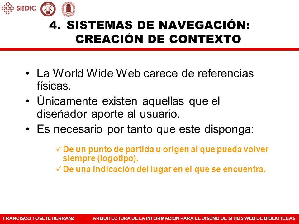FRANCISCO TOSETE HERRANZARQUITECTURA DE LA INFORMACIÓN PARA EL DISEÑO DE SITIOS WEB DE BIBLIOTECAS La World Wide Web carece de referencias físicas. Ún