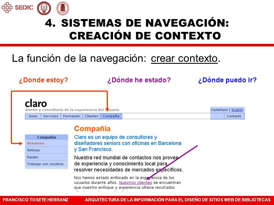 FRANCISCO TOSETE HERRANZARQUITECTURA DE LA INFORMACIÓN PARA EL DISEÑO DE SITIOS WEB DE BIBLIOTECAS La función de la navegación: crear contexto. 4.SIST