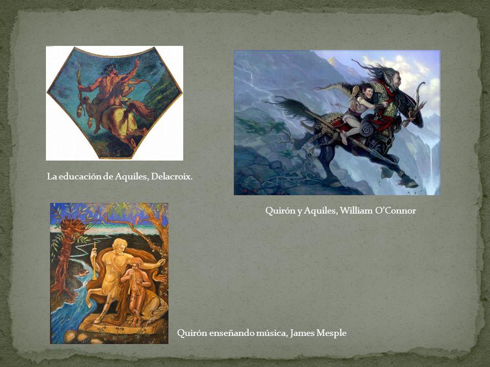 La educación de Aquiles, Delacroix. Quirón y Aquiles, William OConnor Quirón enseñando música, James Mesple