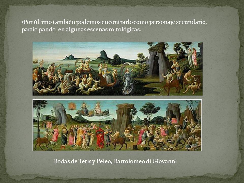 Por último también podemos encontrarlo como personaje secundario, participando en algunas escenas mitológicas. Bodas de Tetis y Peleo, Bartolomeo di G